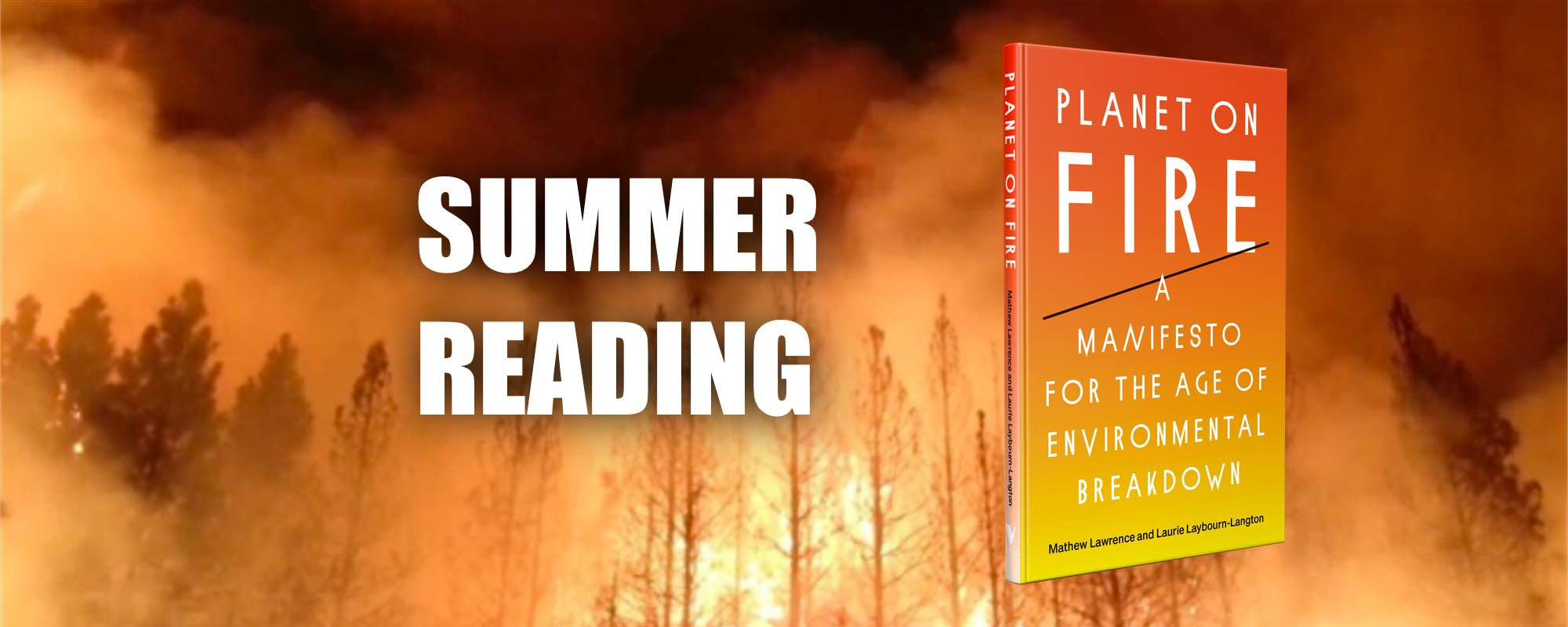 Summer Reading: Planet on Fire A Manifesto for the Age of Environmental Breakdown